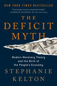 bokomslag The Deficit Myth: Modern Monetary Theory and the Birth of the People's Economy