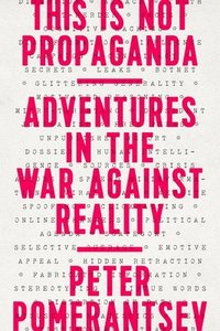 bokomslag This Is Not Propaganda: Adventures in the War Against Reality