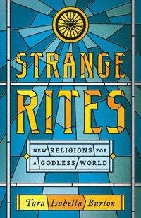 bokomslag Strange Rites: New Religions for a Godless World