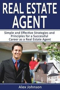 bokomslag Real Estate Agent: Simple and Effective Strategies and Principles for a Successful Career as a Real Estate Agent (Generating Leads, Real