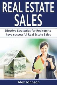 bokomslag Real Estate Sales: Effective Strategies for Realtors to Have Successful Real Estate Sales ( Generating Leads, Listings, Real Estate Sales