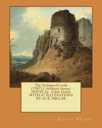 bokomslag The Enchanted Castle (1907) ( children's fantasy NOVEL by: Edith Nesbit WITH 47 ILLUSTATIONS BY: H. R. MILLAR