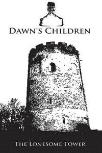 bokomslag Dawn's Children: The Lonesome Tower