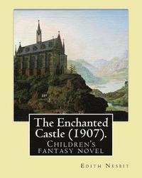 bokomslag The Enchanted Castle (1907). By: Edith Nesbit, illustrated By: H. R. Millar: Children's fantasy novel, WITH 47 ILLUSTATIONS By: H. R. Millar (1869 - 1