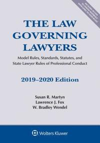 bokomslag The Law Governing Lawyers: Model Rules, Standards, Statutes, and State Lawyer Rules of Professional Conduct, 2019-2020