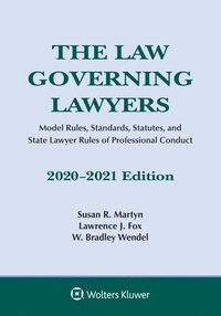 bokomslag The Law Governing Lawyers: Model Rules, Standards, Statutes, and State Lawyer Rules of Professional Conduct, 2020-2021