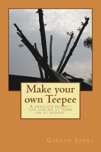 bokomslag Make your own Teepee: A creative project you can do at home or at school