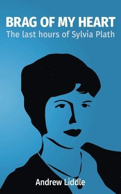 bokomslag Brag Of My Heart: The last hours of Sylvia Plath