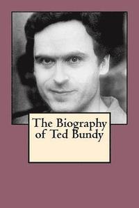 bokomslag The Biography of Ted Bundy