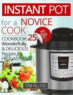 bokomslag Instant Pot for a Novice Cook: Cookbook: 25 Wonderfully and Delicious Recipes for Frugal People.