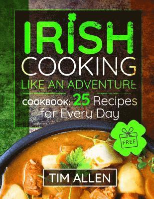 bokomslag Irish Cooking Like an Adventure.Cookbook: 25 Recipes for Every Day. Full Color