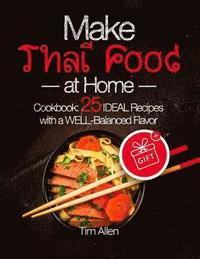 bokomslag Make Thai Food at Home. Cookbook 25 Ideal Recipes with a Well-Balanced Flavor. Full Color