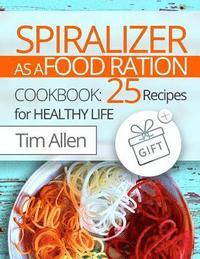bokomslag Spiralizer as a Food Ration. Cookbook 25 Recipes for Healthy Life. Full Color