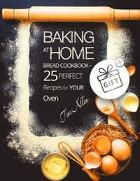 bokomslag Baking at Home. Bread Cookbook - 25 Perfect Recipes for Your Oven.