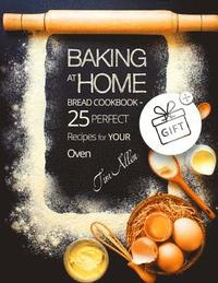 bokomslag Baking at Home. Bread Cookbook - 25 Perfect Recipes for Your Oven.Full Color