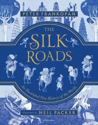 bokomslag The Silk Roads: A New History of the World - Illustrated Edition