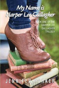 bokomslag My Name is Harper Lee Gallagher: First in the Harper Lee Gallagher Trilogy