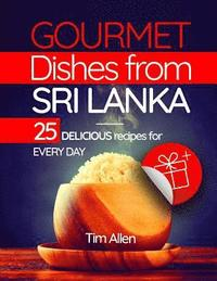 bokomslag Gourmet Dishes from Sri Lanka.: 25 Delicious Recipes for Every Day.
