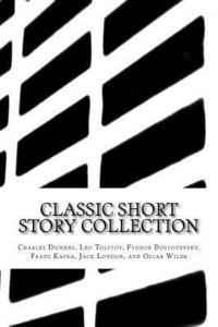 bokomslag Classic Short Story Collection: Charles Dickens, Leo Tolstoy, Fyodor Dostoyevsky, Franz Kafka, Jack London, and Oscar Wilde