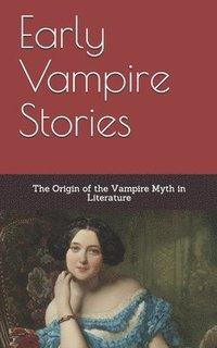 bokomslag Early Vampire Stories: The Origin of the Vampire Myth in Literature