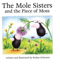 bokomslag The Mole Sisters and Piece of Moss