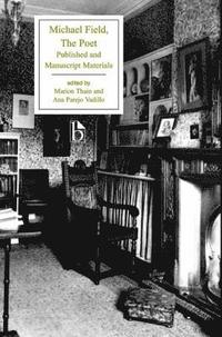 bokomslag Michael Field: The Poet: Published and Manuscript Materials