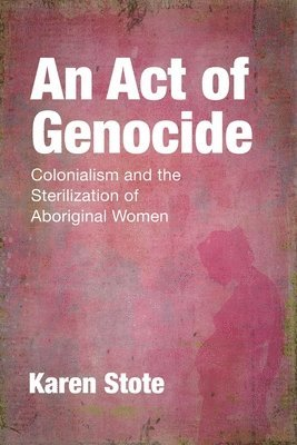 bokomslag Act of genocide - colonialism and the sterilization of aboriginal women