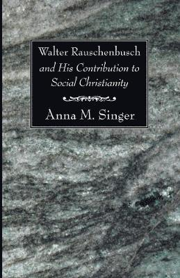 bokomslag Walter Rauschenbusch and His Contribution to Social Christianity