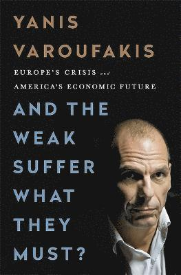 bokomslag And the Weak Suffer What They Must?: Europe's Crisis and America's Economic Future