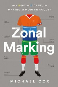 bokomslag Zonal Marking: From Ajax to Zidane, the Making of Modern Soccer