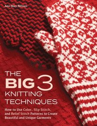 bokomslag The Big 3 Knitting Techniques: How to Use Color, Slip Stitch, and Relief Stitch Patterns to Create Beautiful and Unique Garments