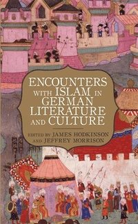 bokomslag Encounters with Islam in German Literature and Culture