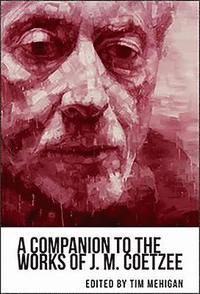 bokomslag A Companion to the Works of J. M. Coetzee