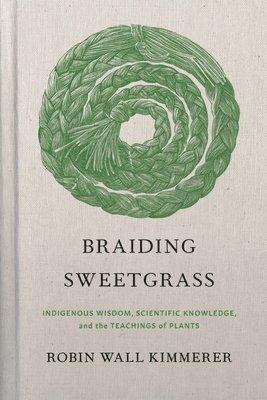 bokomslag Braiding Sweetgrass: Indigenous Wisdom, Scientific Knowledge and the Teachings of Plants