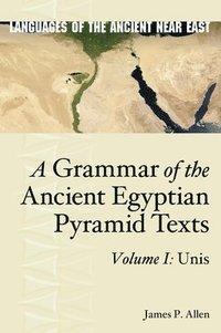 bokomslag A Grammar of the Ancient Egyptian Pyramid Texts, Vol. I: Unis