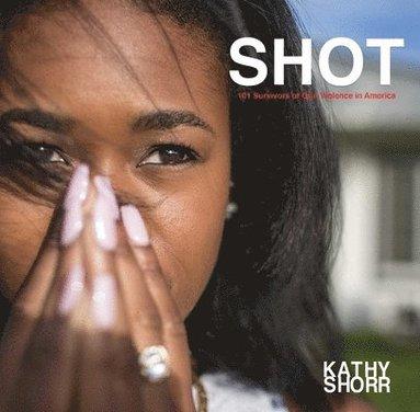 bokomslag Shot - 101 survivors of gun violence in america