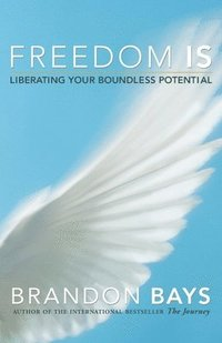 bokomslag Freedom Is: Liberating Your Boundless Potential