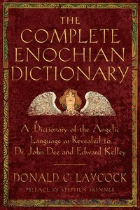 bokomslag The Complete Enochian Dictionary: A Dictionary of the Angelic Language as Revealed to Dr. John Dee and Edward Kelley