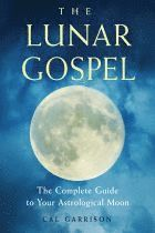 bokomslag Lunar gospel - the complete guide to your astrological moon
