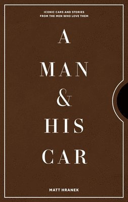 bokomslag A Man & His Car: Iconic Cars and Stories from the Men Who Love Them