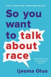 bokomslag So You Want to Talk About Race