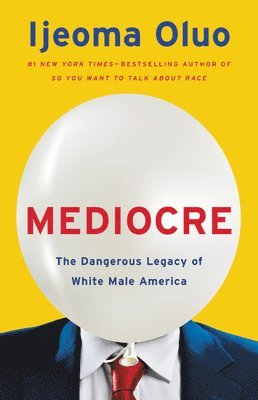 Mediocre: The Dangerous Legacy of White Male America 1