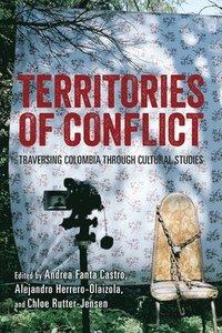 bokomslag Territories of Conflict - Traversing Colombia through Cultural Studies
