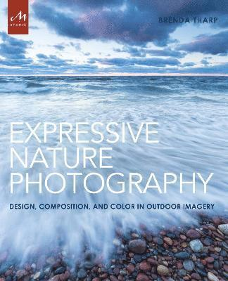bokomslag Expressive nature photography - design, composition, and color in outdoor i