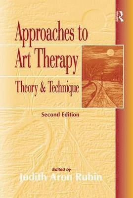 bokomslag Approaches to Art Therapy: Theory and Technique