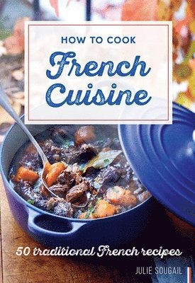 bokomslag How to cook french cuisine - 50 traditional recipes