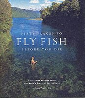bokomslag Fifty Places to Fly Fish Before You Die
