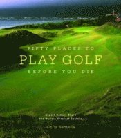 bokomslag Fifty Places to Play Golf Before You Die: Golf Experts Share the World's Greatest Destinations