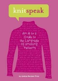 bokomslag Knitspeak: An A to Z Guide to the Language of Knitting Patterns