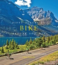 bokomslag Fifty Places to Bike Before You Die:Biking Experts Share the Worl